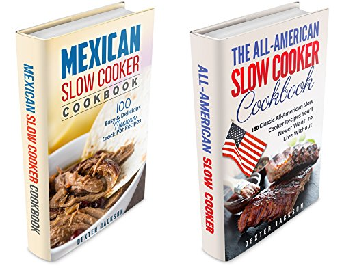 North American Cuisine Recipes Cookbook Bundle - 2 Manuscripts in 1 Book: This Box Set Includes: 1. All-American Slow Cooker Cookbook 2. Mexican Slow Cooker Recipes by Dexter Jackson