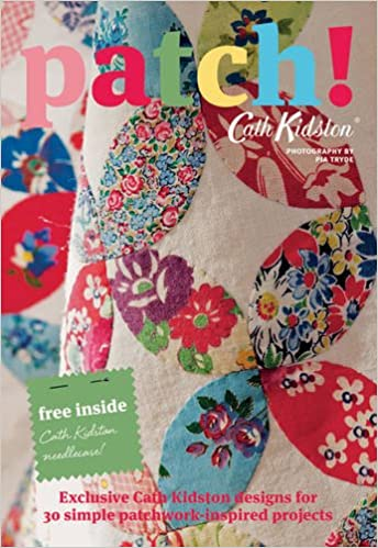 Patch!: Exclusive Cath Kidston Designs for 30 Simple Patchwork ...