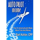 Auto Pilot Income: How To Automatically Make More Time And Money