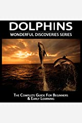 Dolphins: The Complete Guide For Beginners & Early Learning (Wonderful Discoveries) Kindle Edition
