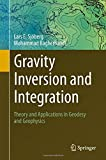 Gravity Inversion and Integration: Theory and Applications in Geodesy and Geophysics