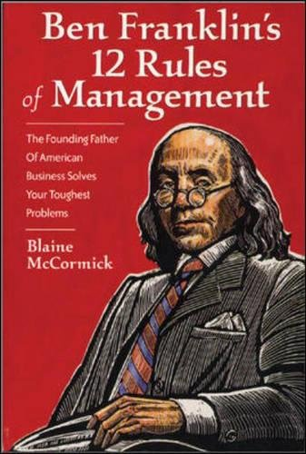 Download Ben Franklin's 12 Rules of Management: The Founding Father Of American Business Solves Your Toughest Problems pdf