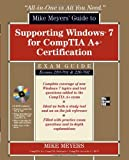Mike Meyers' Guide to Supporting Windows 7 for CompTIA A+ Certification (Exams 701 and 702) (All-in-One)