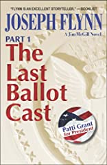 The Last Ballot Cast is a story so big it has to be told in two parts. This is Part 1.With his son and his wife, the president of the United States, both near death, Jim McGill makes a choice that may save, or lose, both of them. As McGill ma...