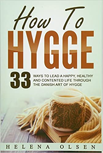 How To Hygge: 33 Ways To Lead A Happy, Healthy and Contented Life through the Danish Art of Hygge: Amazon.es: Helena Olsen: Libros en idiomas extranjeros