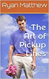 img - for The Art of Pickup Lines: Dozens of Pickup Lines Guaranteed to Work Wonderfully or Fail Miserably! book / textbook / text book