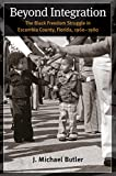 """J. Michael Butler, """"Beyond Integration: The Black Freedom Struggle in Escambia County, Florida 1960-1980"""" (UNC Press, 2016)"""