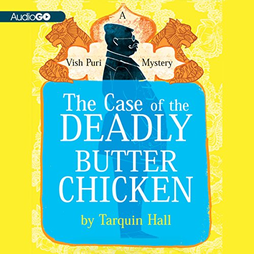 The Case of the Deadly Butter Chicken: Vish Puri, Most Private Investigator, Book 3 by Blackstone Audio, Inc.