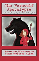 The Werewolf Apocalypse: A Short Story Fantasy Adaptation of Little Red Riding Hood (for 4th grade and up)