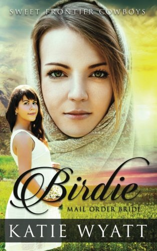 Download Mail Order Bride: Birdie: Clean Historical Western Romance (Sweet Frontier Cowboys Series) (Volume 3) PDF