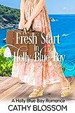 A Fresh Start In Holly Blue Bay (A Holly Blue Bay Romance Book 1)