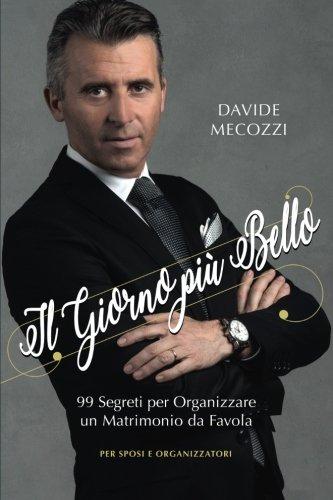 Il Giorno piu' Bello: 99 Segreti per Organizzare un Matrimonio da Favola - per Sposi e Organizzatori (Italian Edition) pdf epub