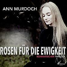Rosen für die Ewigkeit: Romantischer Thriller Hörbuch von Ann Murdoch Gesprochen von: Monika Disse