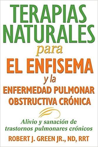 Book Terapias Naturales Para El Enfisema y La Enfermedad Pulmonar Obstructiva CroNica: Alivio y Sanacion De Trastornos Pulmonares CroNicos