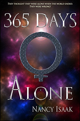 365 Days Alone: A Dystopian Post-Apocalyptic Fantasy (The 365 Days Quadrilogy Book 1) by [Isaak, Nancy]