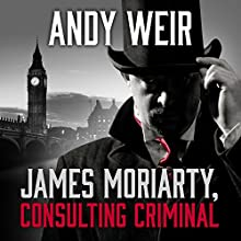 James Moriarty, Consulting Criminal Audiobook by Andy Weir Narrated by Graeme Malcolm
