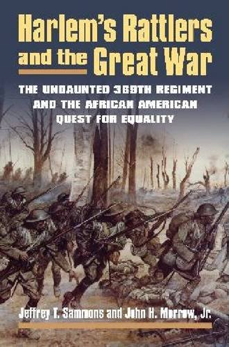 Book Cover: Harlem's Rattlers and the Great War: The Undaunted 369th Regiment and the African American Quest for Equality