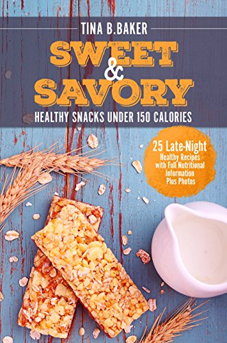 Sweet and Savory: 25 Late-Night Healthy Snacks Recipes Under 150 Calories with Full Nutritional Information by [B.Baker, Tina]
