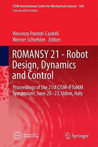 ROMANSY 21 - Robot Design, Dynamics and Control: Proceedings of the 21st CISM-IFToMM Symposium, June 20-23, Udine, Italy (CISM International Centre for Mechanical Sciences)