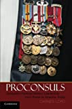 Proconsuls : Delegated Political-Military Leadership from Rome to America Today, Lord, Carnes, 0521254698