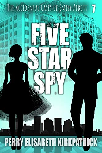 Five Star Spy (The Accidental Cases of Emily Abbott Book 7) by [Kirkpatrick, Perry]