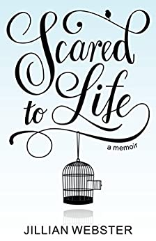 Scared to Life: A Memoir