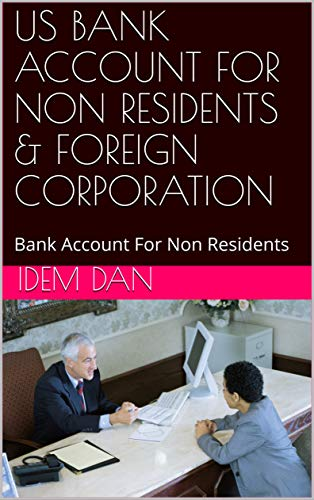 US BANK ACCOUNT FOR NON RESIDENTS & FOREIGN CORPORATION: Bank Account For Non Residents
