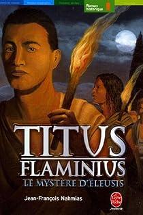 Titus Flaminius, Tome 3 : Le Mystère d'Eleusis par Nahmias