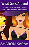 Book cover image for What Goes Around: A Paranormal Romantic Comedy (Northern Witches Series Book 3)