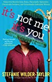 It's Not Me, It's You: Subjective Recollections from a Terminally Optomistic, Chronically Sarcastic and Occasionally Inebriated Woman