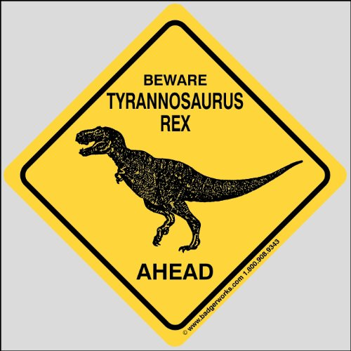 Beware Tyrannosaurus Rex Ahead Sign - THE ORIGINAL!!! as seen in posters, Dinosaur Museums & Digs.