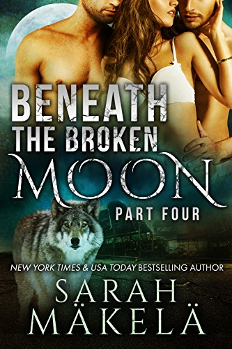 Beneath the Broken Moon: Part Four: Shifter/Vampire Romance