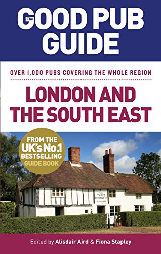 The Good Pub Guide: London and the South East by Alisdair Aird, Fiona Stapley