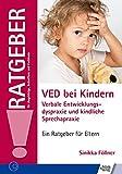 VED bei Kindern: Verbale Entwicklungsdyspraxie und kindliche Sprechapraxie (Ratgeber für Angehörige, Betroffene und Fachleute)