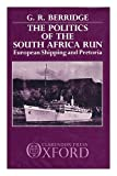 The Politics of the South Africa Run : European Shipping and Pretoria, Geoffrey Berridge, 019827484X