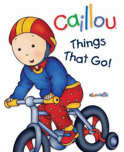 Caillou: Things That Go!: First words book (First Word Books)