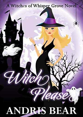 Witch Please (Witches of Whisper Grove Book 4) by [Bear, Andris ]