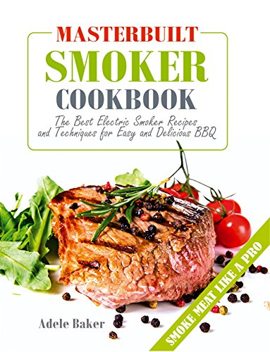 Masterbuilt Smoker Cookbook The Best Electric Smoker Recipes And