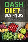 img - for DASH Diet Beginner's Guide and Quick Cookbook: DASH Diet for Beginners with Action Plan: The Ultimate Guide to Turn Your Life Around, End Hypertension and Lose Weight Simultaneously book / textbook / text book