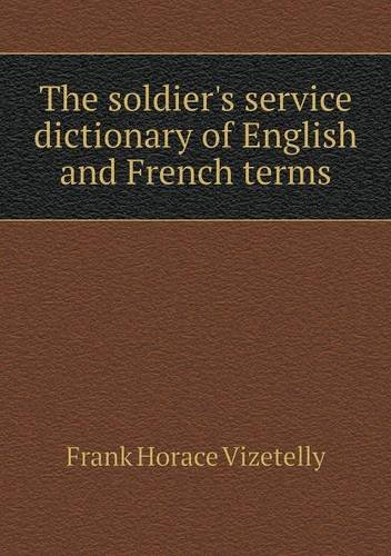Read Online The soldier's service dictionary of English and French terms ebook
