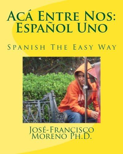 Acá Entre Nos: Español Uno: Español Uno (Spanish Edition)