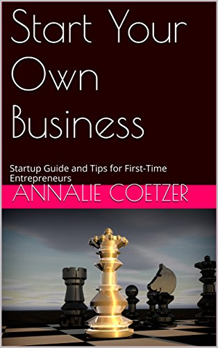 Book: Start Your Own Business - Startup Guide and Tips for First-Time Entrepreneurs by Annalie Coetzer