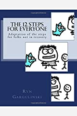 The 12 Steps for Everyone: Adaptation of the steps for folks not in recovery Paperback