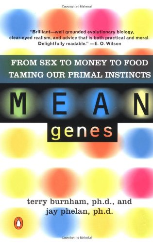 Mean Genes: From Sex to Money to Food Taming Our Primal Instincts
