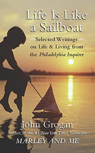 Life is Like a Sailboat: Selected Writings on Life and Living from The Philadelphia Inquirer Perseus