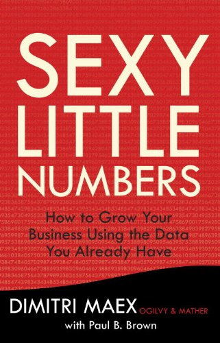 Sexy Little Numbers: How to Grow Your Business Using the Data You Already Have (House Using Little)