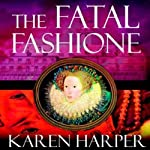 The Fatal Fashione: Elizabeth I Mysteries, Book 8 | Karen Harper