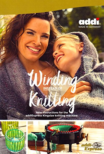Winding Instead Of Knitting – New Instructions For The addi Express KingSize Knitting Machine
