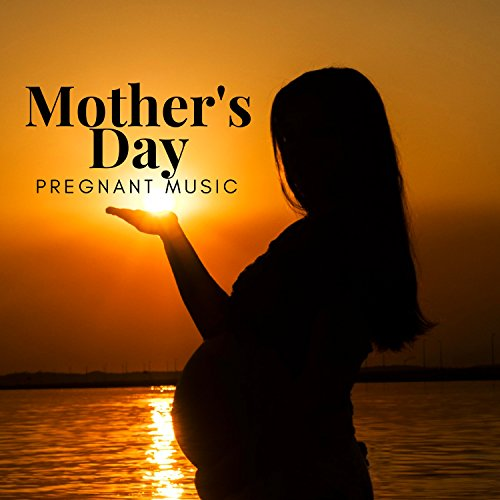 Mother's Day: Pregnant Music for Labor, Expecting and Delivery