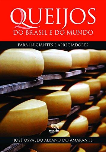 Queijos do Brasil e do Mundo. Para Iniciantes e Apreciadores